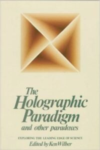 Ken Wilber The Holographic Paradigm and Other Paradoxes (1982)