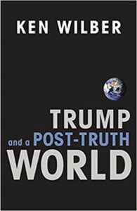 Ken Wilber Trump and a Post-Truth World (2017)